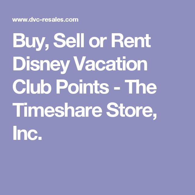 Buy, Sell or Rent Disney Vacation Club Points - The Timeshare Store, Inc.