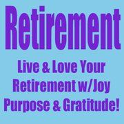 """Lots of retirement advice for retirement living  --- retirement ideas from Your Retirement Guide AND retirees who have """"been there and done that!"""""""