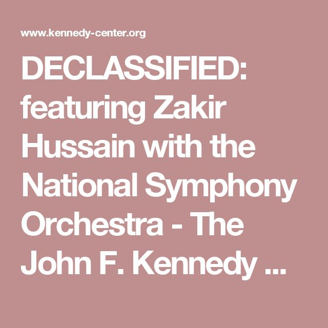 DECLASSIFIED: featuring Zakir Hussain with the National Symphony Orchestra - The John F. Kennedy Center for the Performing Arts