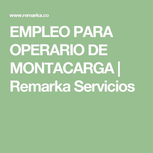 EMPLEO PARA OPERARIO DE MONTACARGA   Remarka Servicios