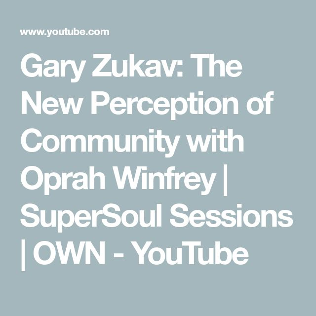 Gary Zukav: The New Perception of Community with Oprah Winfrey | SuperSoul Sessions | OWN - YouTube