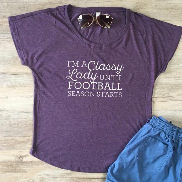 I'm A Classy Lady Until Football Season Starts Dolman – Tickled Teal LLC