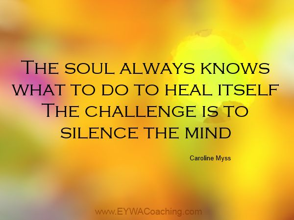 Listen to your Soul. www.EYWACoaching.com