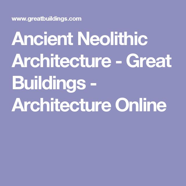 Ancient Neolithic Architecture - Great Buildings - Architecture Online