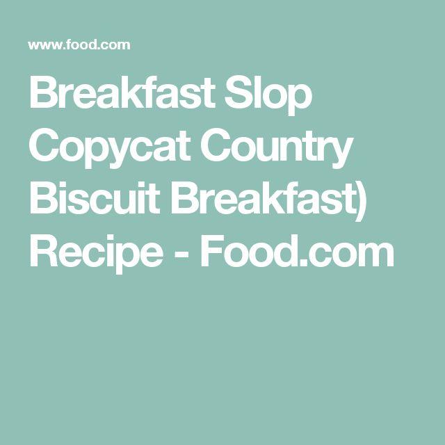Breakfast Slop Copycat Country Biscuit Breakfast) Recipe - Food.com