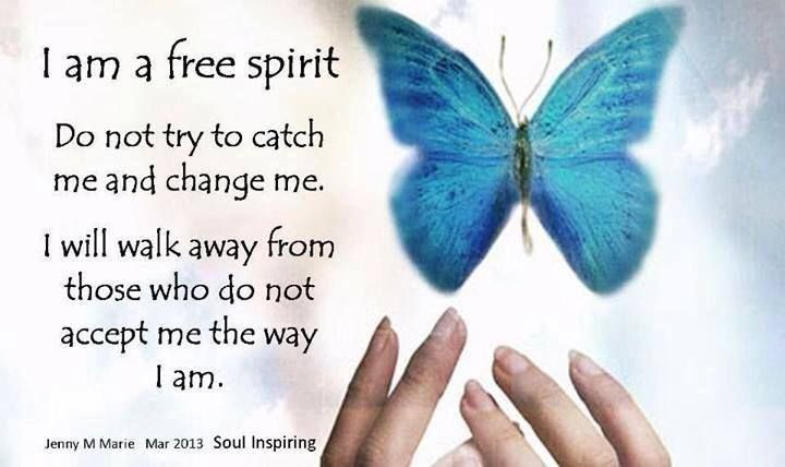 Ik ben een vrije geest. Probeer me niet te vangen en te veranderen ...