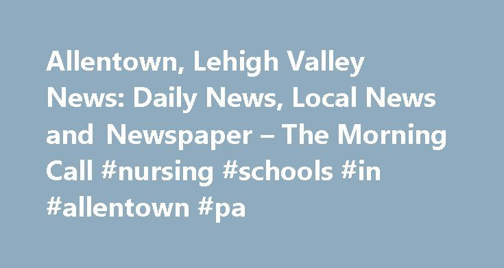 Allentown, Lehigh Valley News: Daily News, Local News and Newspaper – The Morning Call #nursing #schools #in #allentown #pa http://kentucky.remmont.com/allentown-lehigh-valley-news-daily-news-local-news-and-newspaper-the-morning-call-nursing-schools-in-allentown-pa/  # Local News PHOTO GALLERY: 'Superheroes' raise money for autism at the Live Learn Play 5K run Sunday at Lehigh Parkway in Allentown. PHOTO GALLERY: Scenes from Northampton Area High School 2017 Graduation held at Stabler Arena…