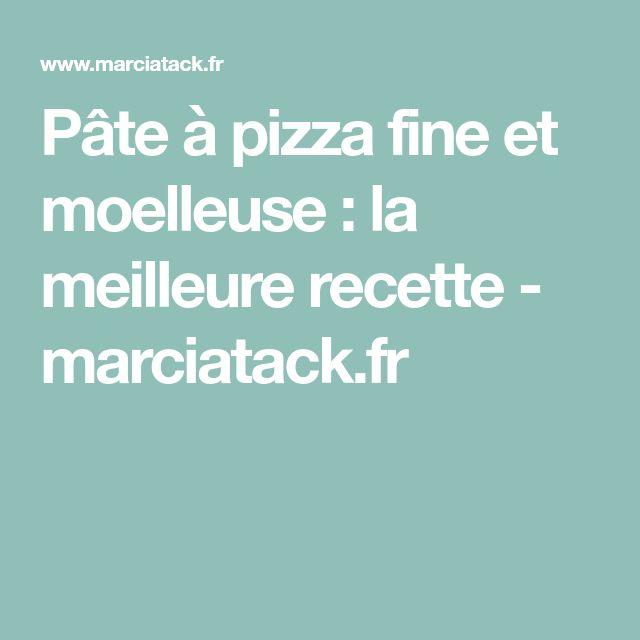 Pâte à pizza fine et moelleuse : la meilleure recette - marciatack.fr