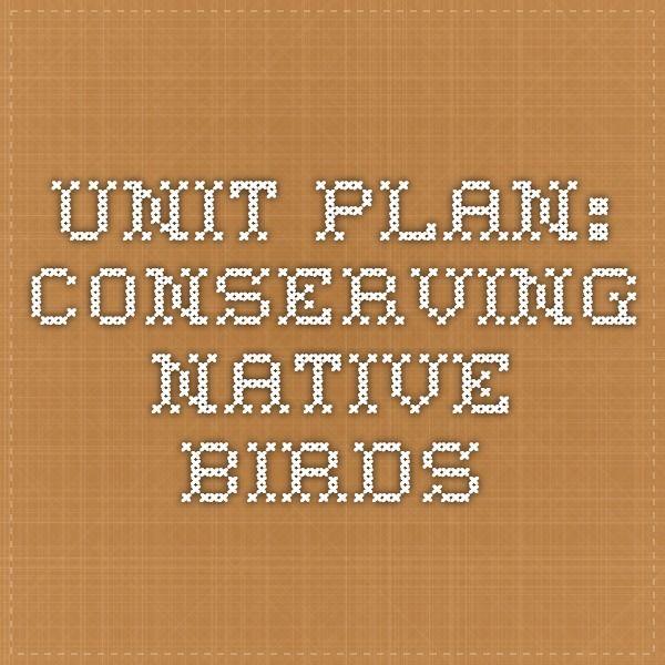 UNIT PLAN: Conserving Native Birds