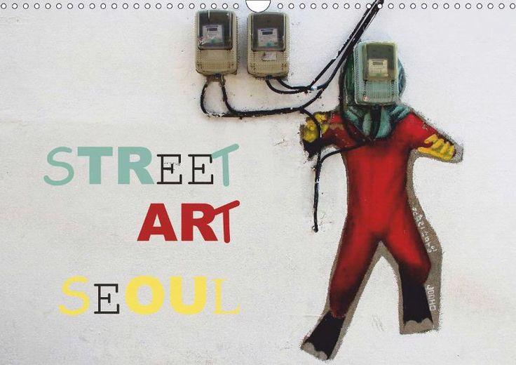 Street Art Seoul - CALVENDO  Zu beziehen über www.amazon.de, www.hugendubel.de, www.weltbild.de, www.thalia.de, www.buch24.de, www.kalenderhaus.de, www.buchhandel.de, www.ebay.de, www.bookbutler.de oder unter www.calvendo.de