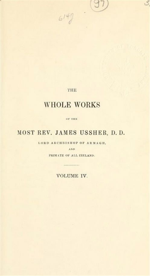 Volume 4, 1631 Version. Version. 1864 version missing. The Complete Works of James Ussher - (1581-1656). You can read it or you can listen to it by Clicking the Speaker Icon.