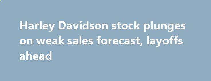 Harley Davidson stock plunges on weak sales forecast, layoffs - sales forecast