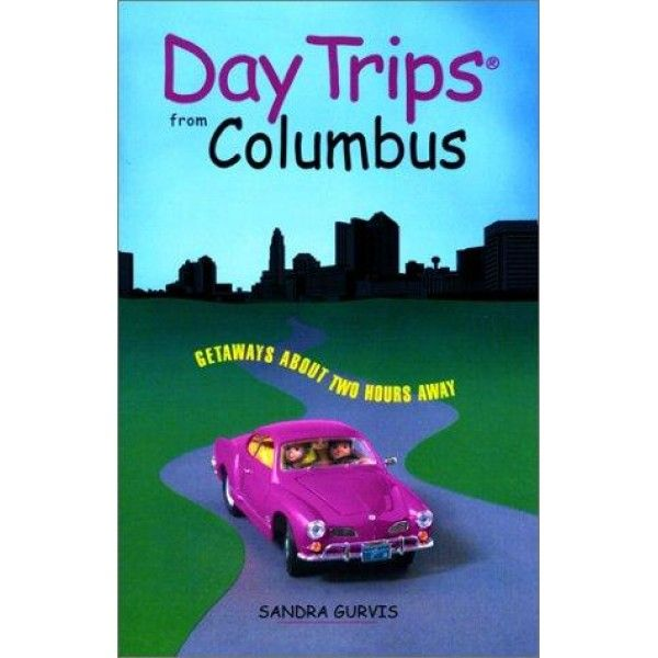 Day Trips from Columbus: Getaways Approximately Two Hours Away (Day Trips…