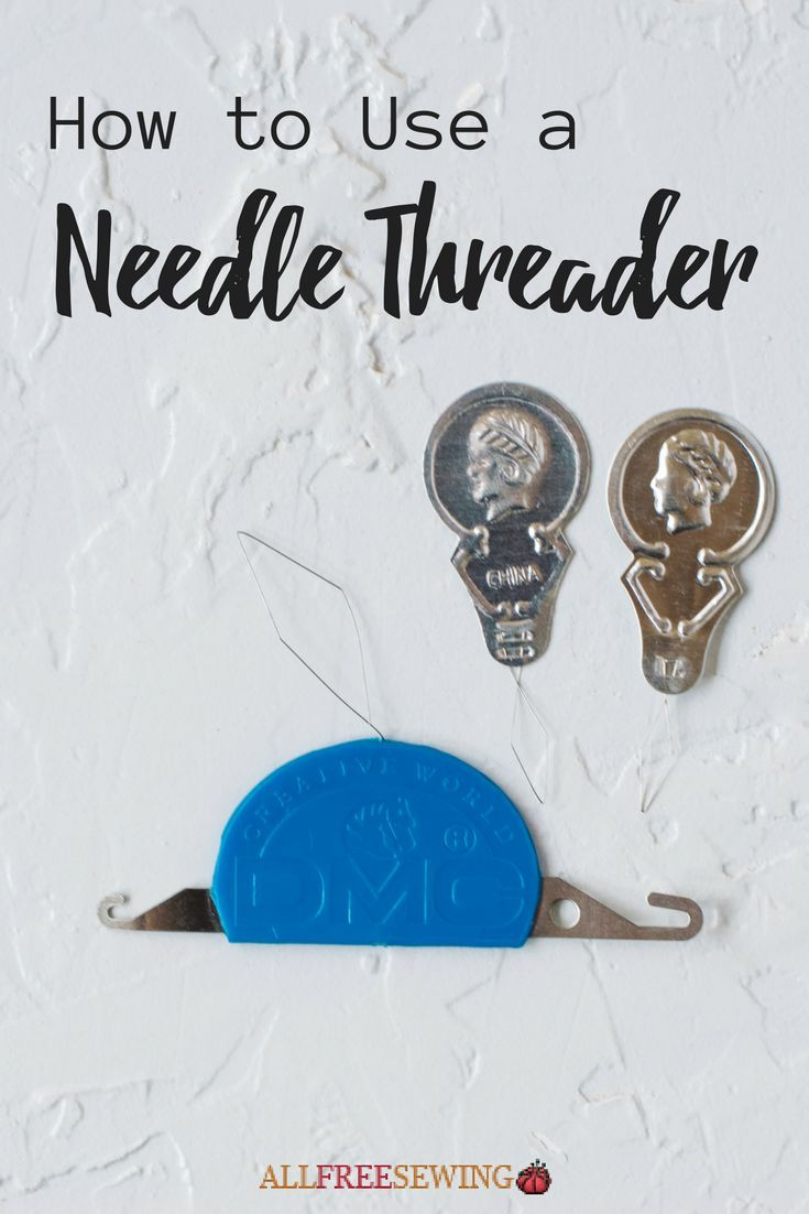 How To Use A Needle Threader Needle Threaders Sewing Basics Sewing Hacks
