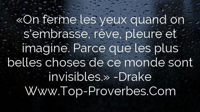 «On ferme les yeux quand on s'embrasse, rêve, pleure et imagine. Parce que les plus belles choses de ce monde sont invisibles.» -Drake  http://top-proverbes.com/citations/divers/on-ferme-les-yeux-quand-on-sembrasse-reve-pleure-et-imagine-parce-que-les-p/ , Divers , #Divers