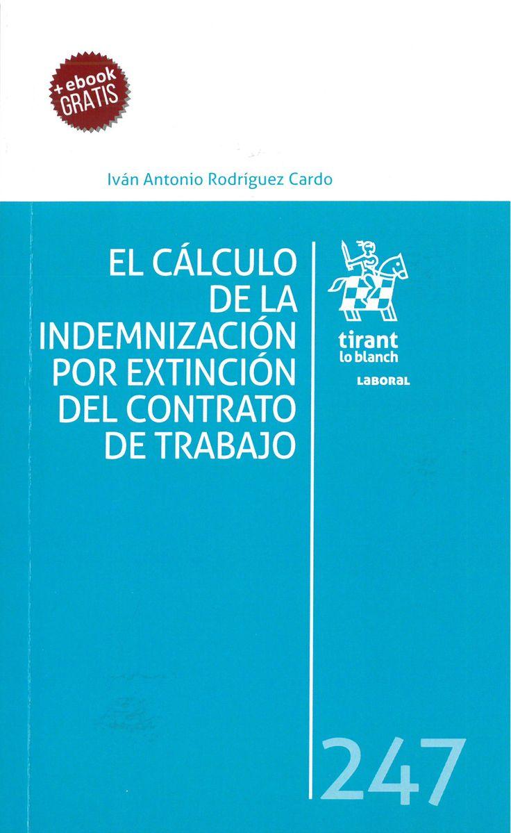 El cálculo de la indemnización por extinción del contrato de trabajo / Iván Antonio Rodríguez Cardo. Tirant lo Blanch, 2017