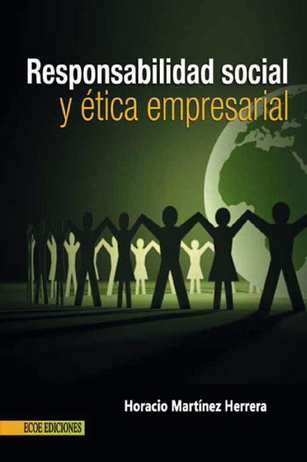 Martínez, Horacio. Responsabilidad social y ética empresarial. Ecoe Ediciones, 2010. ISBN: 9781449261740. Disponible en: Libros electrónicos EBRARY.