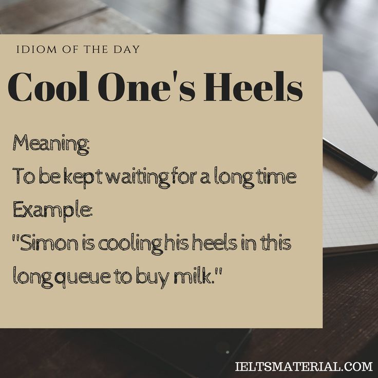 Cool One's Heels – Idiom Of The Day For IELTS