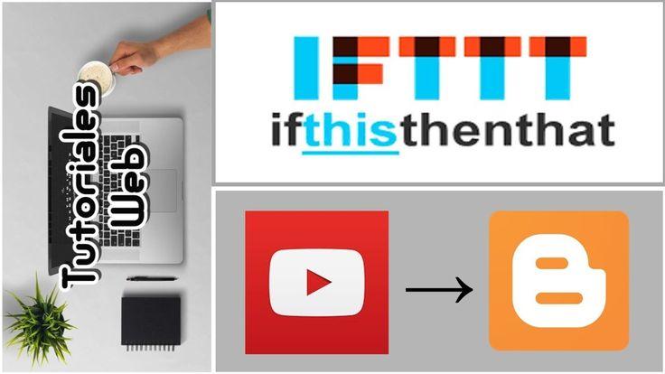 IFTTT 2017 - Publicar automáticamente de Y0utbe a Blogger (español)
