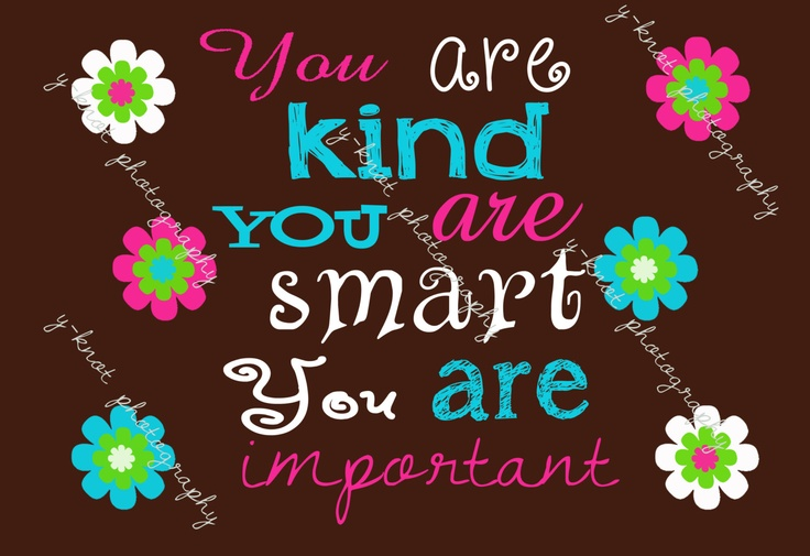 You are kind, you are smart, you are important 8x10. $12.00, via Etsy.  Motivational Art, Customizable. Check out my shop on Etsy: https://www.etsy.com/shop/yvonne02ii