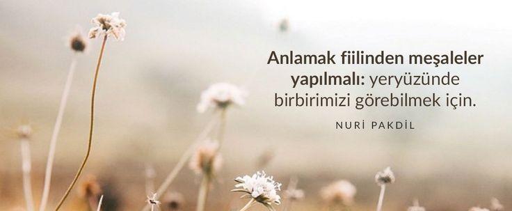 Anlamak fiilinden meşaleler yapılmalı: yeryüzünde birbirimizi görebilmek için. - Nuri Pakdil#sözler #anlamlısözler #güzelsözler #manalısözler #özlüsözler #alıntı #alıntılar #alıntıdır #alıntısözler #şiir #edebiyat