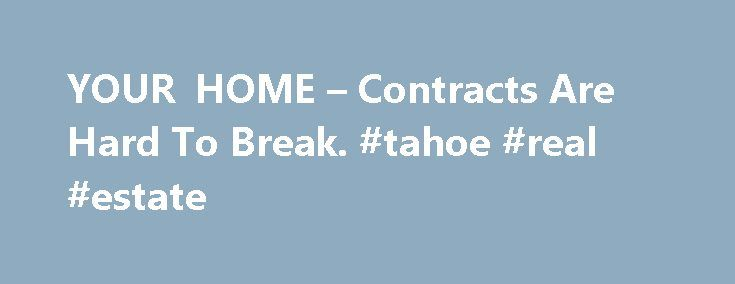 YOUR HOME – Contracts Are Hard To Break. #tahoe #real #estate http://realestate.remmont.com/your-home-contracts-are-hard-to-break-tahoe-real-estate/  #real estate contracts # YOUR HOME; Contracts Are Hard To Break By JAY ROMANO Published: October 21, 2001 IF there is one thing a real estate lawyer dreads, it is...The post YOUR HOME – Contracts Are Hard To Break. #tahoe #real #estate appeared first on Real Estate.