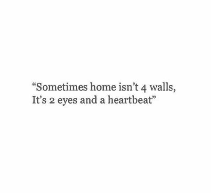 Sometimes home isn't 4 walls, it's 2 eyes and a heartbeat.