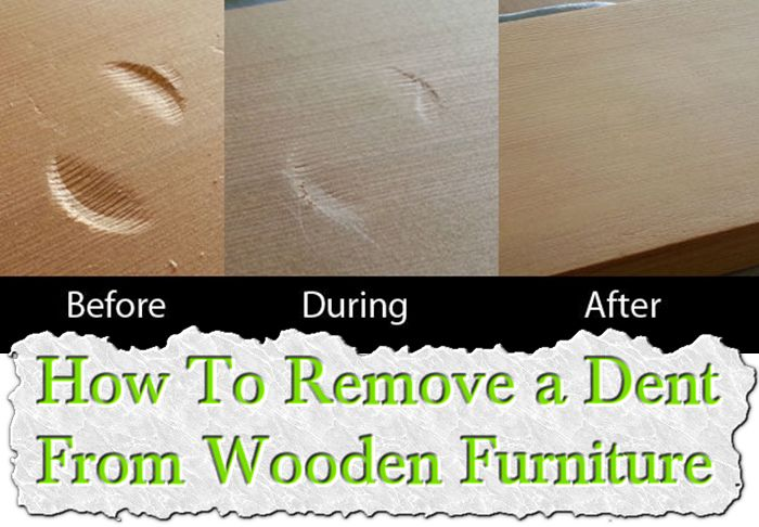 How To Remove A Dent From Wooden Furniture Renovation Pinterest Furniture Wooden
