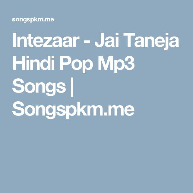 Intezaar - Jai Taneja Hindi Pop Mp3 Songs | Songspkm.me
