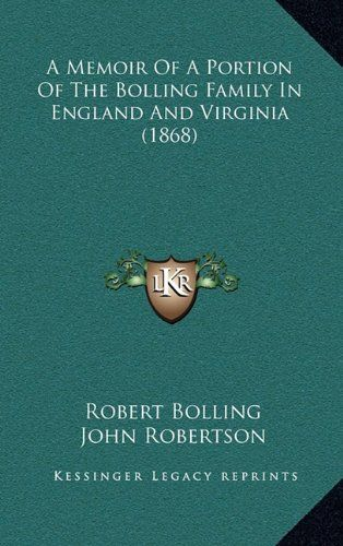 A Memoir Of A Portion Of The Bolling Family In England And Virginia (1868) by Robert Bolling http://www.amazon.com/dp/1169008690/ref=cm_sw_r_pi_dp_HOJbub02RE0B6