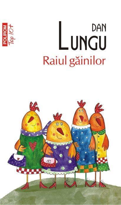 """""""Raiul găinilor"""", de Dan Lungu Editura Polirom, Colecţia Top 10+, Iaşi, 2012 Sunt un admirator al noii literaturi româneşti şi încerc să recuperez pe cât posibil rămânerea în urmă. Poate şi din acest motiv, recunosc că urmăresc cu atenţie noile apariţii din Colecţia (ieftină) Top 10+ a Editurii Polirom, care reeditează scrieri importante ale literaturii româneşti şi universale ale ultimilor ani. A treia carte a lui Dan Lungu pe care o citesc îşi păstrează acea atmosferă de Românie…"""
