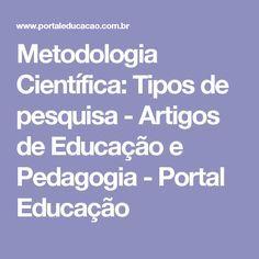 Metodologia Científica: Tipos de pesquisa - Artigos de Educação e Pedagogia - Portal Educação
