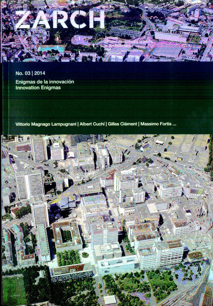 ZARCH: journal of interdisciplinary studies in architecture and urbanism. Nº 3 - 2015. Enigmas de la innovación. Sumario: http://arquitectura.unizar.es/zarch/index.php/es/numeros/numero-3  Na biblioteca: http://kmelot.biblioteca.udc.es/record=b1515729~S1*gag