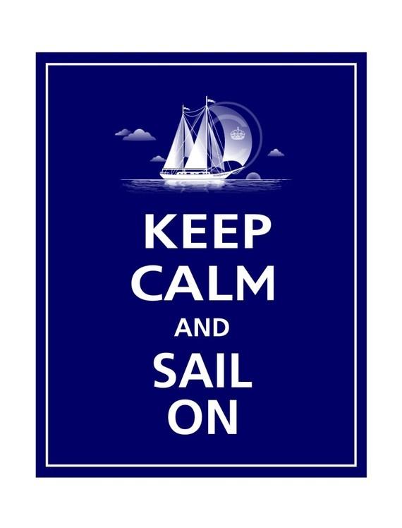 Keep Calm + Sail On. xo