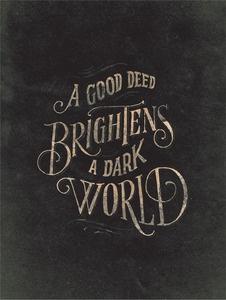 the D!: Deed Brightens, Inspiration, Quotes, Truth, Wisdom, Dark, Good Deeds