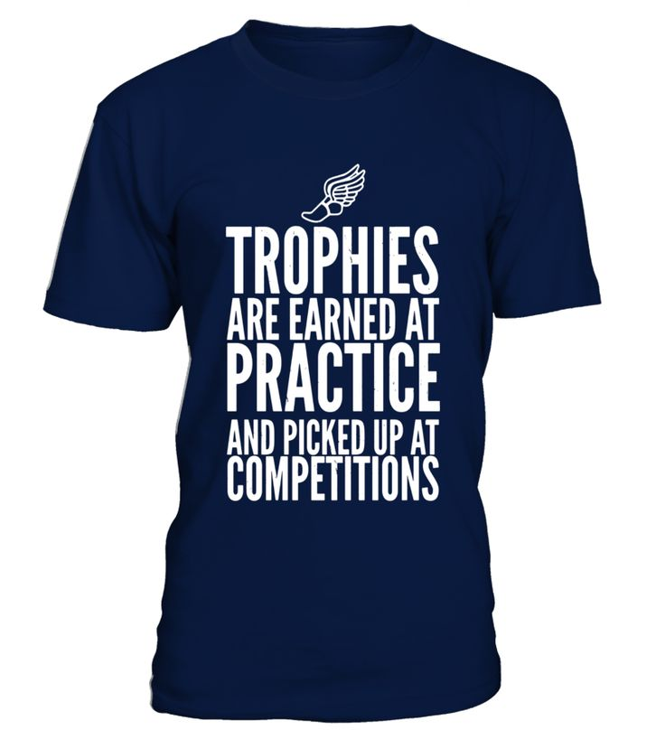 Trophies Earned Practice Track Field Running Motivation Tee  Funny Motivation T-shirt, Best Motivation T-shirt