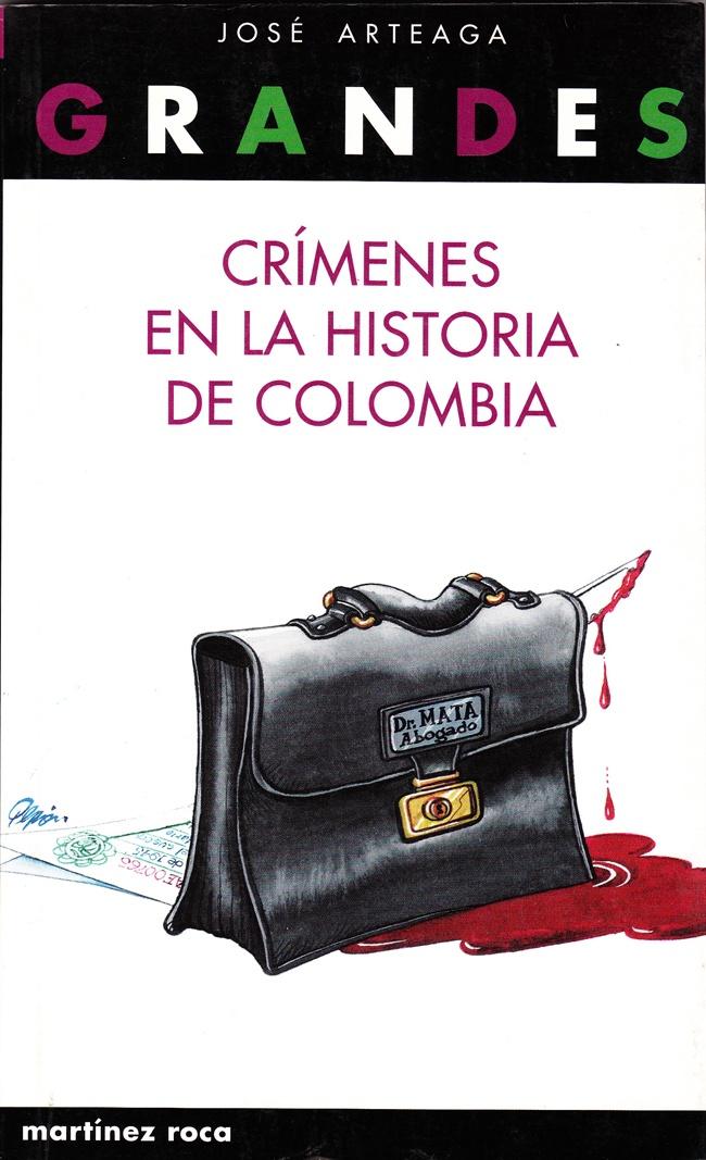 GRANDES CRÍMENES EN LA HISTORIA DE COLOMBIA. (Crónicas judiciales). Martínez Roca-Editorial Planeta. Bogotá, 1997.