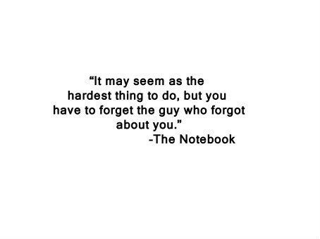 It may seem as the hardest thing to do, but you have to forget the guy who forgot about you.