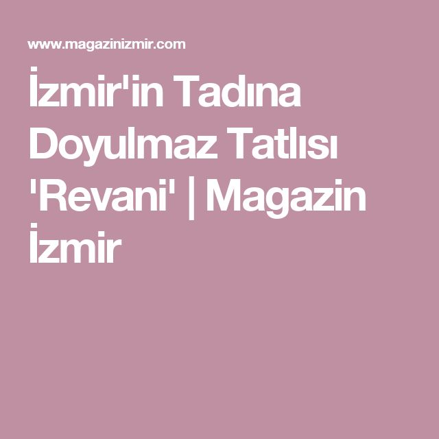 İzmir'in Tadına Doyulmaz Tatlısı 'Revani' | Magazin İzmir