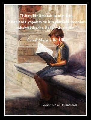 """""""Kitap bir limandı benim için. Kitaplarda yaşadım ve kitaplardaki insanları sokaktakilerden daha çok sevdim.""""  Cemil Meriç - Bu Ülke"""