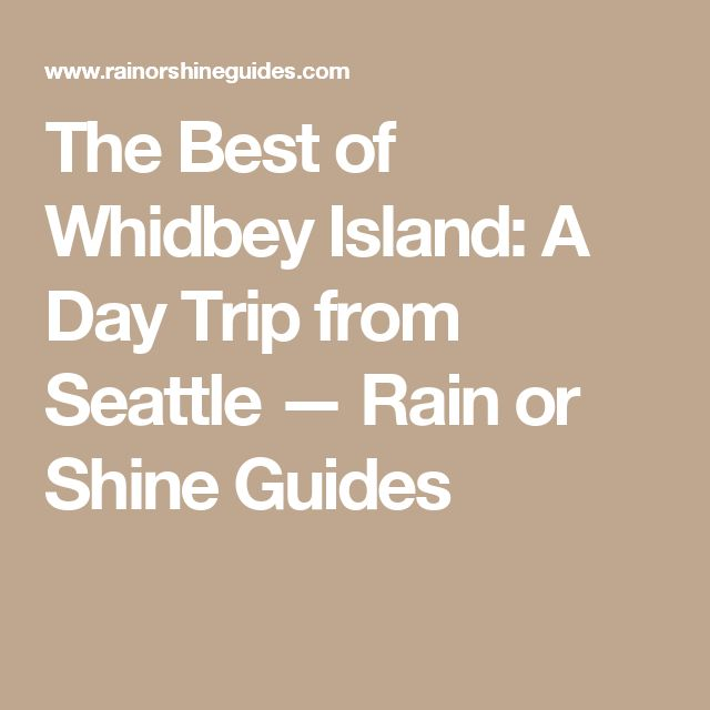 The Best of Whidbey Island: A Day Trip from Seattle — Rain or Shine Guides