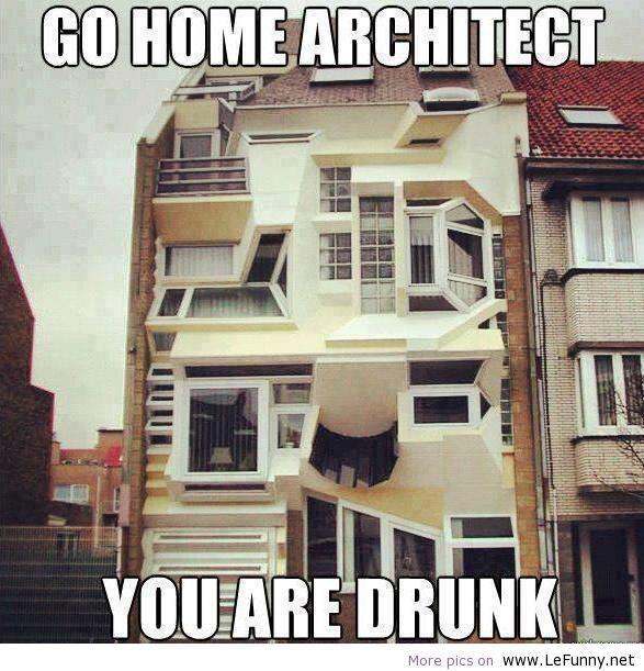 Go home architect | Funny Pictures | Funny Quotes | Funny Jokes  Photos,  Images