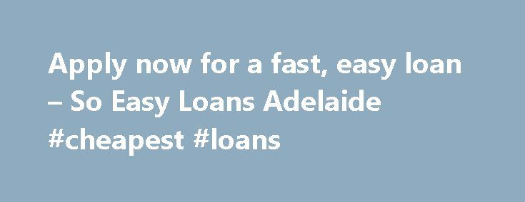 Apply now for a fast, easy loan – So Easy Loans Adelaide #cheapest #loans http://loan.remmont.com/apply-now-for-a-fast-easy-loan-so-easy-loans-adelaide-cheapest-loans/  #easy loans # Apply Online Now I Agree to the Terms and Conditions of the Privacy Application Agreements * *Privacy Application Agreements Mobile Loan Consultant I organised my car finance through So Easy Loans. Getting the finance was a breeze. One phone call and I got my approval, then 10 minutes to complete the…