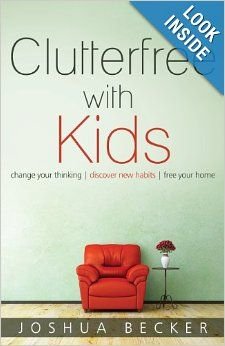Clutterfree with Kids: Change your thinking. Discover new habits. Free your home: Joshua S Becker: