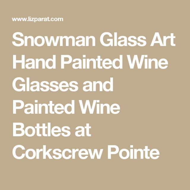 Snowman Glass Art Hand Painted Wine Glasses and Painted Wine Bottles at Corkscrew Pointe