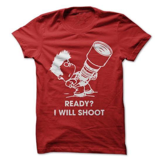 Ready? I will shoot - #shirt pillow #tshirt no sew. LIMITED TIME  => https://www.sunfrog.com/Funny/Ready-I-will-shoot.html?60505