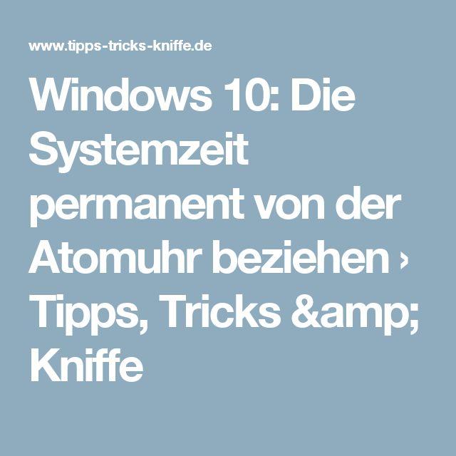 Windows 10: Die Systemzeit permanent von der Atomuhr beziehen › Tipps, Tricks & Kniffe