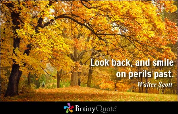 Look back, and smile on perils past. - Walter Scott at BrainyQuote
