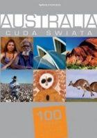 Australia. Cuda świata. 100 kultowych rzeczy, zjawisk, miejsc