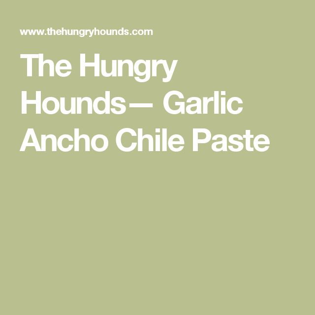 The Hungry Hounds— Garlic Ancho Chile Paste